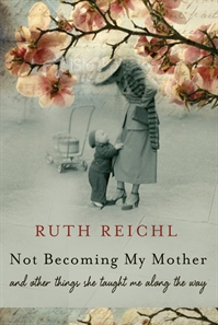 Ruth Reichl, Not becoming my mother