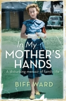 Biff Ward In my mother's hands