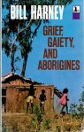 Bill Harney, Grief, gaiety and aborigines