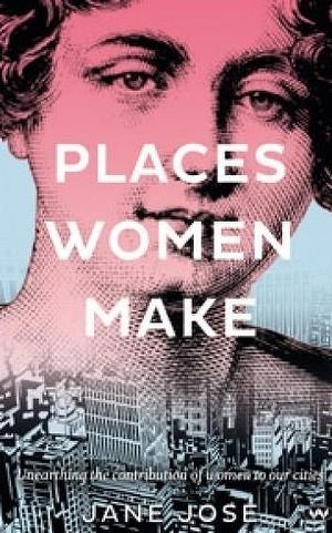 Jane Jose, Places women make