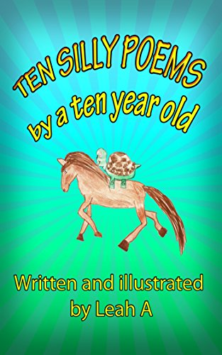 Leah A, Ten silly poems by a ten year old
