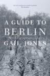 Gail Jones. A guide to Berlin