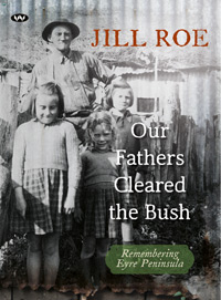 Jill Roe, Our fathers cleared the bush