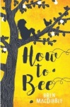 Bren MacDibble, How to bee