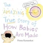 Fiona Katauskas, The amazing true story of how babies are made