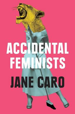 Jane Caro, Accidental feminists