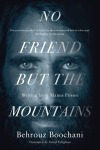 Behrouz Boochani, No friend but the mountains